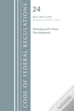 Code Of Federal Regulations, Title 24 Housing And Urban Development 700-1699, Revised As Of April 1, 2018