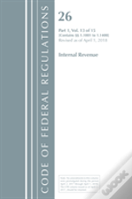 Code Of Federal Regulations, Title 26 Internal Revenue 1.1001-1.1400, Revised As Of April 1, 2018