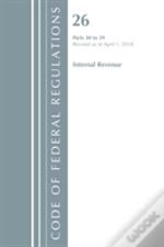 Code Of Federal Regulations, Title 26 Internal Revenue 30-39, Revised As Of April 1, 2018