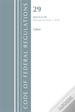 Code Of Federal Regulations, Title 29 Labor/Osha 0-99, Revised As Of July 1, 2018