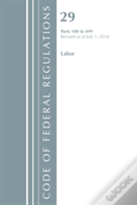 Code Of Federal Regulations, Title 29 Labor/Osha 100-499, Revised As Of July 1, 2018
