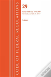 Code Of Federal Regulations, Title 29 Labor/Osha 1900-1910.999, Revised As Of July 1, 2017