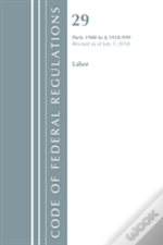 Code Of Federal Regulations, Title 29 Labor/Osha 1900-1910.999, Revised As Of July 1, 2018