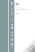 Code Of Federal Regulations, Title 29 Labor/Osha 1926, Revised As Of July 1, 2018