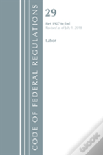 Code Of Federal Regulations, Title 29 Labor/Osha 1927-End, Revised As Of July 1, 2018