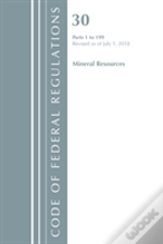Code Of Federal Regulations, Title 30 Mineral Resources 1-199, Revised As Of July 1, 2018
