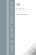 Code Of Federal Regulations, Title 30 Mineral Resources 200-699, Revised As Of July 1, 2018