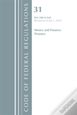 Code Of Federal Regulations, Title 31 Money And Finance 500-End, Revised As Of July 1, 2018
