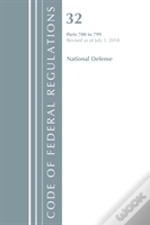 Code Of Federal Regulations, Title 32 National Defense 700-799, Revised As Of July 1, 2018
