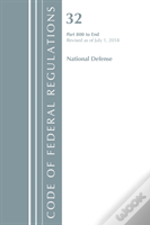 Code Of Federal Regulations, Title 32 National Defense 800-End, Revised As Of July 1, 2018