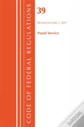 Code Of Federal Regulations, Title 39 Postal Service, Revised As Of July 1, 2017
