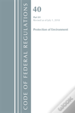 Code Of Federal Regulations, Title 40: Part 81 (Protection Of Environment)