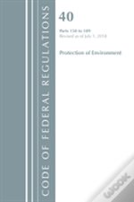 Code Of Federal Regulations, Title 40 Protection Of The Environment 150-189, Revised As Of July 1, 2018