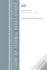 Code Of Federal Regulations, Title 40 Protection Of The Environment 190-259, Revised As Of July 1, 2018