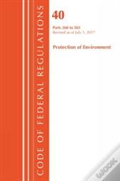 Code Of Federal Regulations, Title 40 Protection Of The Environment 260-265, Revised As Of July 1, 2017