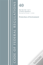 Code Of Federal Regulations, Title 40 Protection Of The Environment 60 (Appendices), Revised As Of July 1, 2018 Vol 2 Of 2