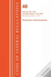 Code Of Federal Regulations, Title 40 Protection Of The Environment 63.1-63.599, Revised As Of July 1, 2017