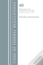 Code Of Federal Regulations, Title 40 Protection Of The Environment 63.1-63.599, Revised As Of July 1, 2018