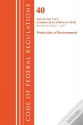 Code Of Federal Regulations, Title 40 Protection Of The Environment 63.1200-63.1439, Revised As Of July 1, 2017
