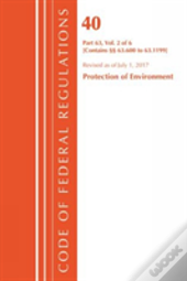 Code Of Federal Regulations, Title 40 Protection Of The Environment 63.600-63.1199, Revised As Of July 1, 2017