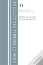 Code Of Federal Regulations, Title 41 Public Contracts And Property Management 1-100, Revised As Of July 1, 2018