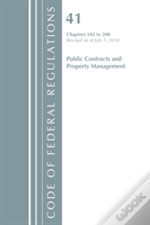 Code Of Federal Regulations, Title 41 Public Contracts And Property Management 102-200, Revised As Of July 1, 2018