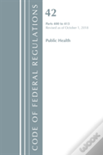 Code Of Federal Regulations, Title 42 Public Health 400-413, Revised As Of October 1, 2018