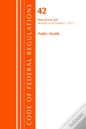 Code Of Federal Regulations, Title 42 Public Health 414-429, Revised As Of October 1, 2017
