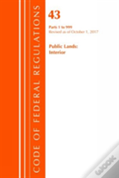 Code Of Federal Regulations, Title 43 Public Lands: Interior 1-999, Revised As Of October 1, 2017