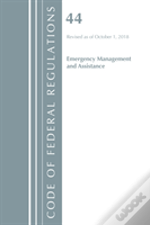Code Of Federal Regulations, Title 44 (Emergency Management And Assistance) Federal Emergency Management Agency, Revised As Of October 1, 2018