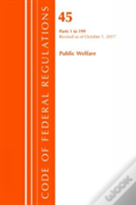 Code Of Federal Regulations, Title 45 Public Welfare 1-199, Revised As Of October 1, 2017