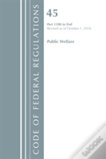 Code Of Federal Regulations, Title 45 Public Welfare 1200-End, Revised As Of October 1, 2018