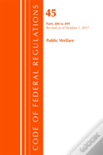 Code Of Federal Regulations, Title 45 Public Welfare 200-499, Revised As Of October 1, 2017