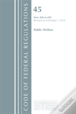 Code Of Federal Regulations, Title 45 Public Welfare 200-499, Revised As Of October 1, 2018