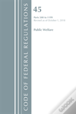 Code Of Federal Regulations, Title 45 Public Welfare 500-1199, Revised As Of October 1, 2018