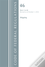 Code Of Federal Regulations, Title 46 Shipping 1-40, Revised As Of October 1, 2018