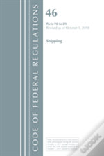 Code Of Federal Regulations, Title 46 Shipping 70-89, Revised As Of October 1, 2018