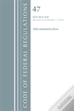 Code Of Federal Regulations, Title 47 Telecommunications 80-End, Revised As Of October 1, 2018