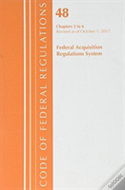 Wook.pt - Code Of Federal Regulations, Title 48 Federal Acquisition Regulations System Chapters 3-6, Revised As Of October 1, 2017