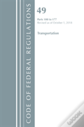 Code Of Federal Regulations, Title 49 Transportation 100-177, Revised As Of October 1, 2018