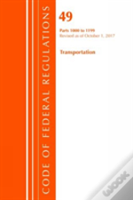 Code Of Federal Regulations, Title 49 Transportation 1000-1199, Revised As Of October 1, 2017