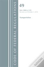 Code Of Federal Regulations, Title 49 Transportation 1000-1199, Revised As Of October 1, 2018