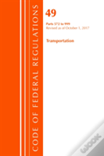 Code Of Federal Regulations, Title 49 Transportation 572-999, Revised As Of October 1, 2017