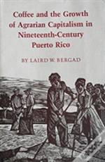 Coffee And The Growth Of Agrarian Capitalism In Nineteenth-Century Puerto Rico