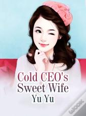 Cold Ceo'S Sweet Wife