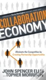 Collaboration Economy: Eliminate The Competition By Creating Partnership Opportunities