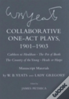 Collaborative One-Act Plays, 1901-1903: ''Cathleen Ni Houlihan'', ''The Pot Of Broth'', ''The Country Of The Young'', ''Heads Or Harps''