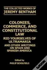 Collected Works Of Jeremy Benthamcolonies, Commerce, And Constitutional Law
