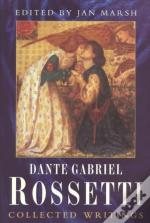 Collected Writings Of Dante Gabriel Rossetti