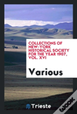 Collections Of New-York Historical Society  For The Year 1907, Vol. Xvi